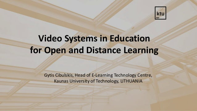 Video Systems in Education for Open and Distance Learning Gytis Cibulskis, Head of E-Learning Technology Centre, Kaunas Un...