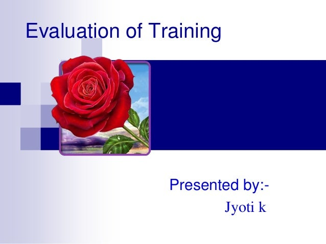 Evaluation of Training Presented by:- Jyoti k