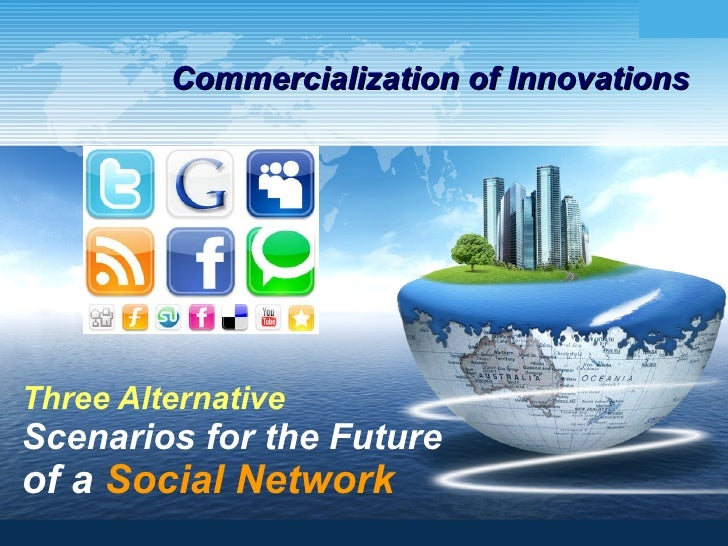 Commercialization of Innovations Three Alternative Scenarios for the Future of a  Social Network www.themegallery.com