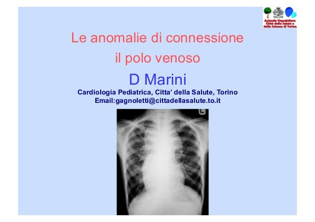 Le anomalie di connessione il polo venoso  D Marini Cardiologia Pediatrica, Citta' della Salute, Torino Email:gagnoletti@c...