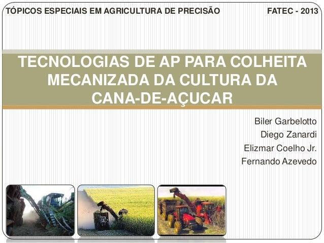 TÓPICOS ESPECIAIS EM AGRICULTURA DE PRECISÃO         FATEC - 2013  TECNOLOGIAS DE AP PARA COLHEITA     MECANIZADA DA CULTU...