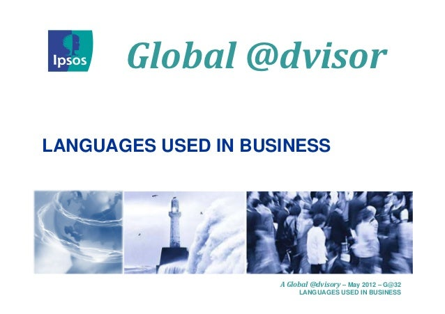 Global @dvisorLANGUAGES USED IN BUSINESS                     A Global @dvisory – May 2012 – G@32                          ...