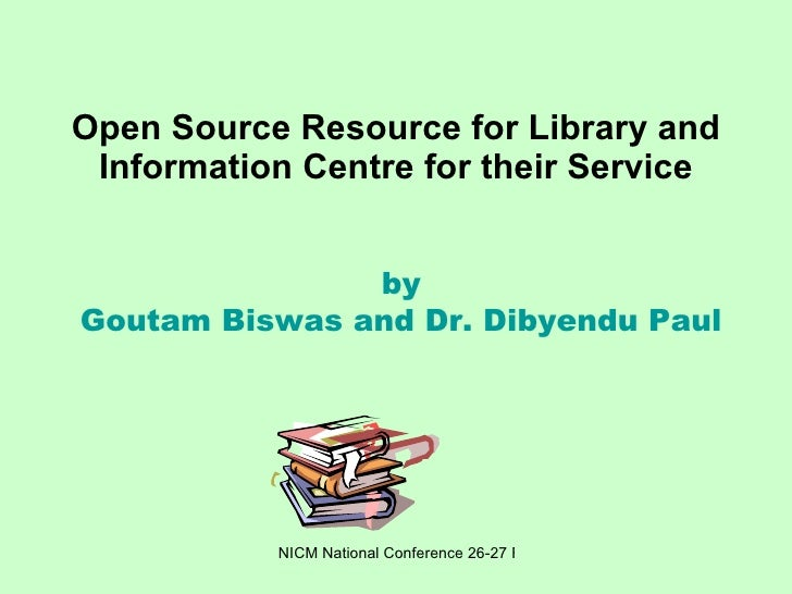 Open Source Resource for Library and Information Centre for their Service by Goutam Biswas and Dr. Dibyendu Paul