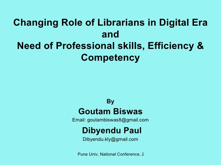Changing Role of Librarians in Digital Era and Need of Professional skills, Efficiency & Competency By Goutam Biswas Email...