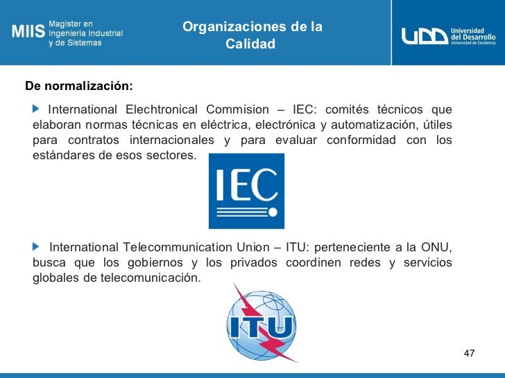Organizaciones de la                                CalidadDe normalización:    International Elechtronical Commision – IE...
