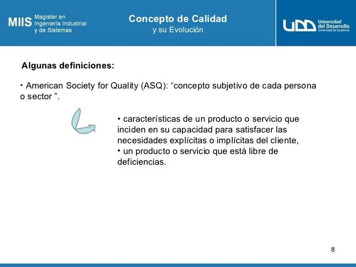 Concepto de Calidad                                 y su EvoluciónAlgunas definiciones:• American Society for Quality (ASQ...