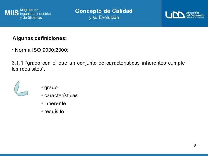 """Concepto de Calidad                                y su EvoluciónAlgunas definiciones:• Norma ISO 9000:2000:3.1.1 """"grado c..."""