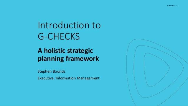 Cordelta 1Cordelta 1 Introduction to G-CHECKS A holistic strategic planning framework Stephen Bounds Executive, Informatio...