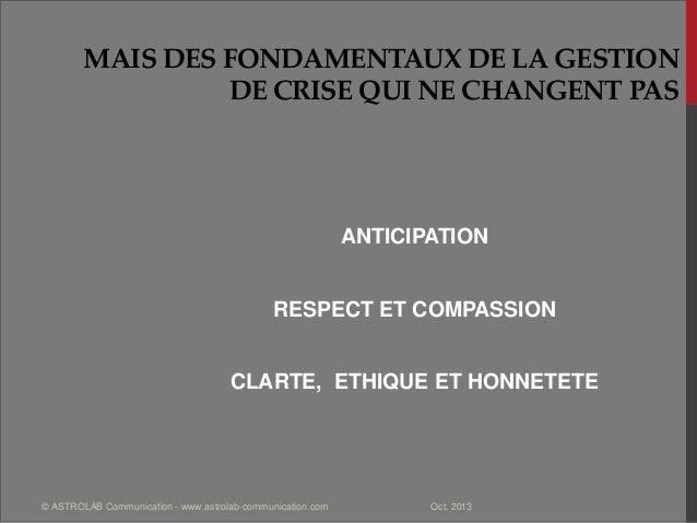 MAIS DES FONDAMENTAUX DE LA GESTION DE CRISE QUI NE CHANGENT PAS ANTICIPATION RESPECT ET COMPASSION CLARTE, ETHIQUE ET HON...