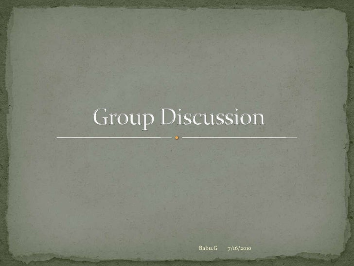 Group Discussion<br />7/16/2010<br />Babu.G<br />