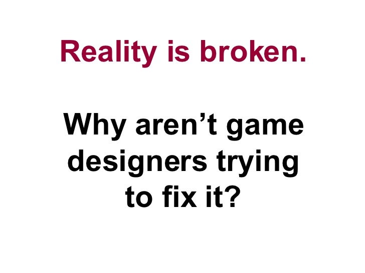 Reality is Broken: GDC08 Rant by Jane McGonigal Slide 2