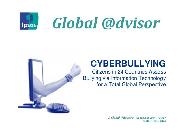 Global @dvisor       CYBERBULLYING        Citizens in 24 Countries Assess    Bullying via Information Technology          ...