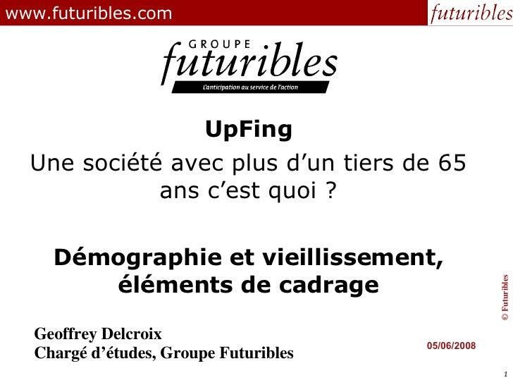 www.futuribles.com UpFing Une société avec plus d'un tiers de 65 ans c'est quoi ? Démographie et vieillissement, éléments ...