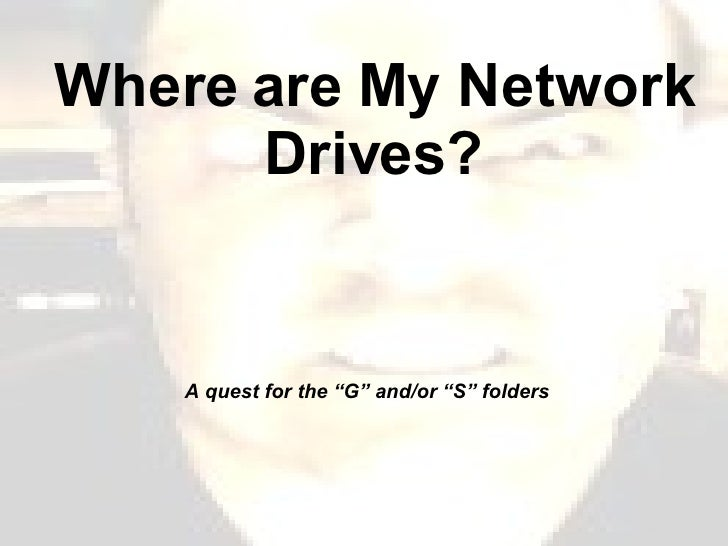 """Where are My Network Drives? A quest for the """"G"""" and/or """"S"""" folders"""