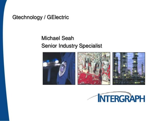 Gtechnology / GElectric Michael Seah Senior Industry Specialist