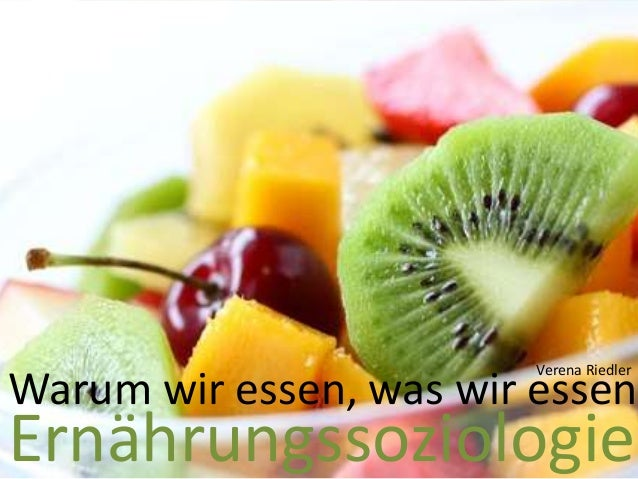 Ernährungssoziologie Warum wir essen, was wir essen Verena Riedler