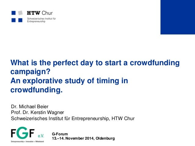 What is the perfect day to start a crowdfunding campaign? An explorative study of timing in crowdfunding. Dr. Michael Beie...