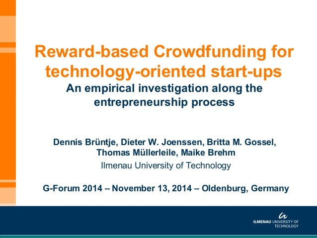 Reward-based Crowdfunding for  technology-oriented start-ups  An empirical investigation along the  entrepreneurship proce...