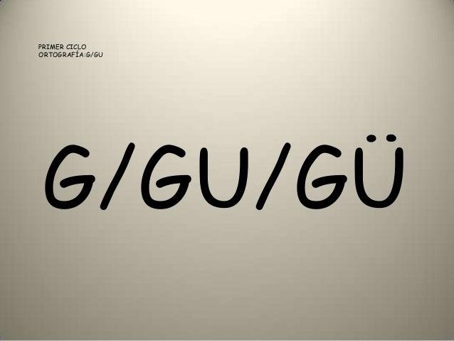 PRIMER CICLOORTOGRAFÍA:G/GUG/GU/GÜ