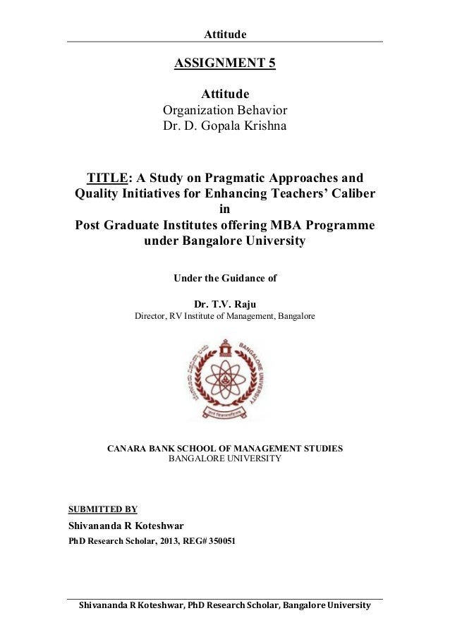 Attitude     ASSIGNMENT 5 Attitude Organization Behavior Dr. D. Gopala Krishna  TITLE: A Study on Pragmatic Approaches a...