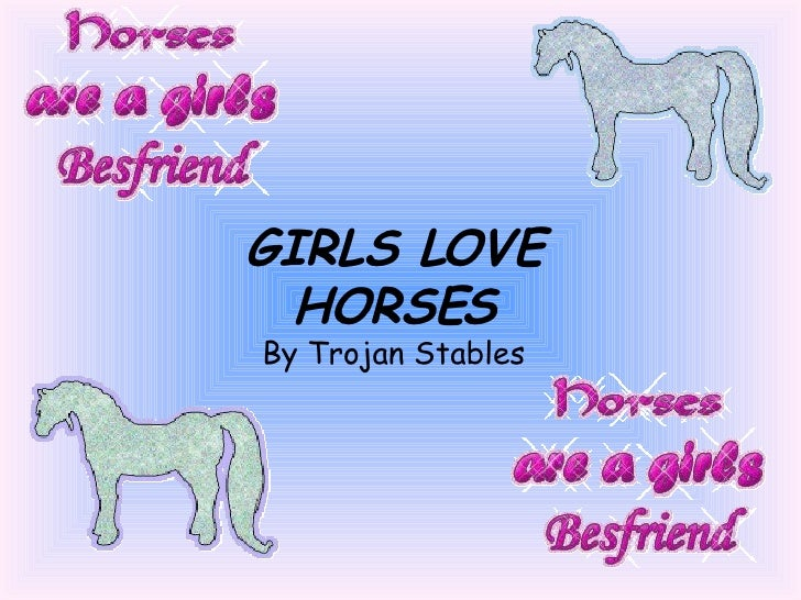 GIRLS LOVE HORSES By Trojan Stables