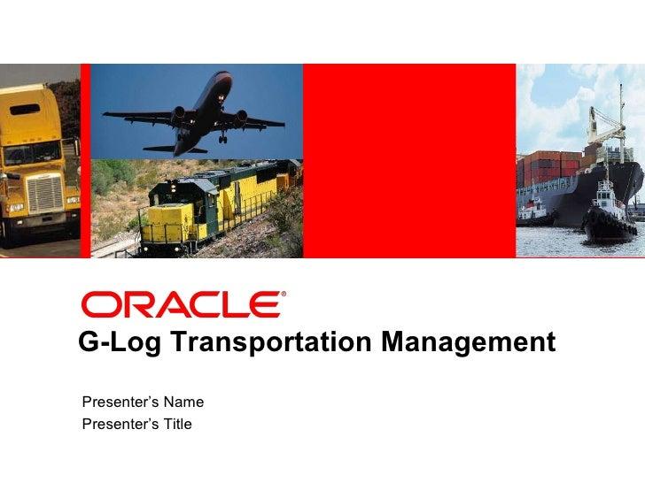 G-Log Transportation Management Presenter's Name Presenter's Title