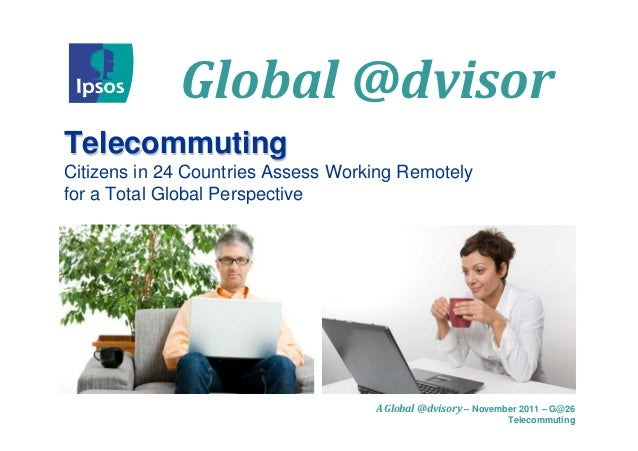 Global@dvisorTelecommutingCitizens in 24 Countries Assess Working Remotelyfor a Total Global Perspective                 ...