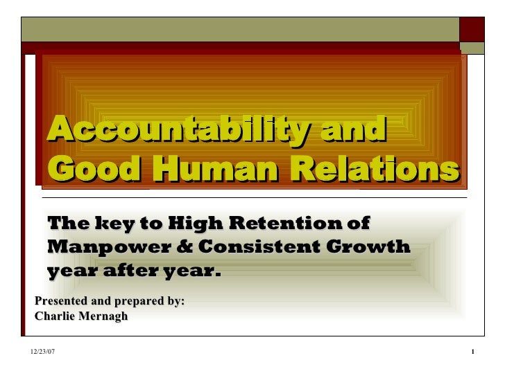 Accountability and Good Human Relations The key to High Retention of Manpower & Consistent Growth year after year. Present...