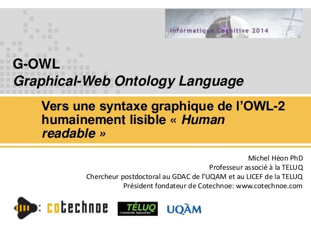 G-OWL Graphical-Web Ontology Language Vers une syntaxe graphique de l'OWL-2 humainement lisible « Human readable » Michel ...