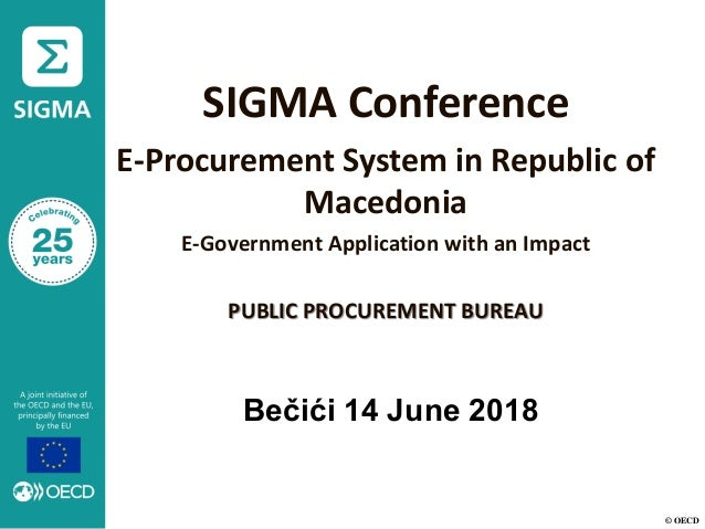 © OECD SIGMA Conference E-Procurement System in Republic of Macedonia E-Government Application with an Impact PUBLIC PROCU...