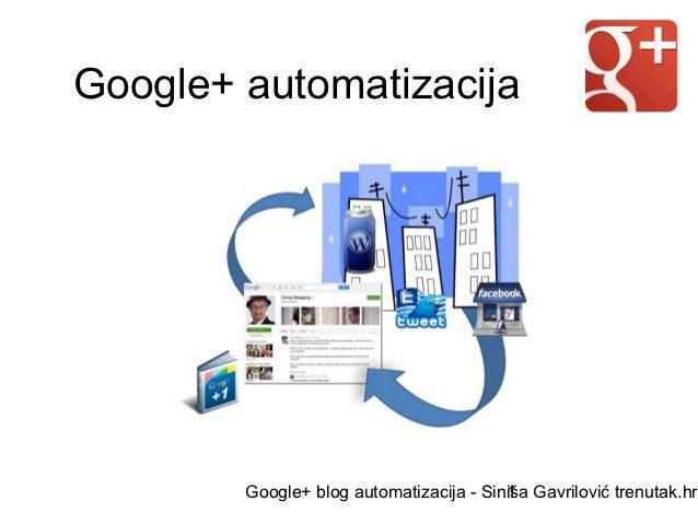 Google+ automatizacija        Google+ blog automatizacija - Siniša Gavrilović trenutak.hr                                 ...