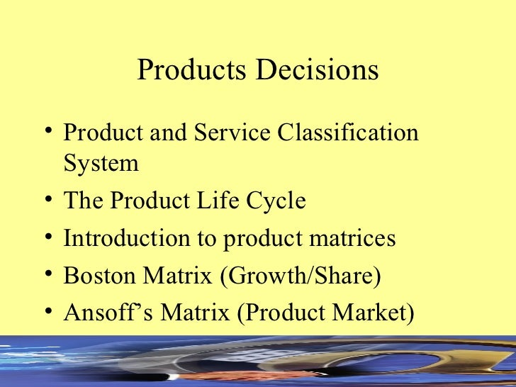 Products Decisions <ul><li>Product and Service Classification System </li></ul><ul><li>The Product Life Cycle </li></ul><u...