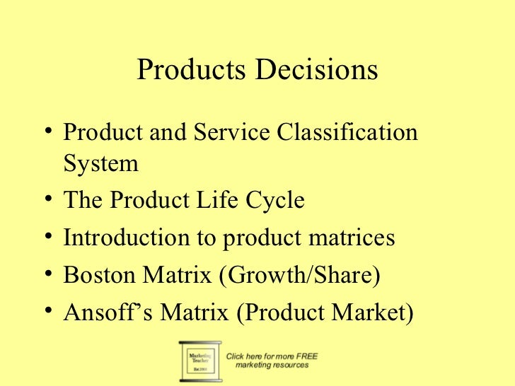 Products Decisions• Product and Service Classification  System• The Product Life Cycle• Introduction to product matrices• ...