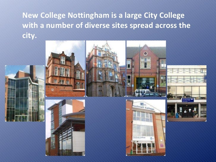 New College Nottingham is a large City College with a number of diverse sites spread across the city.