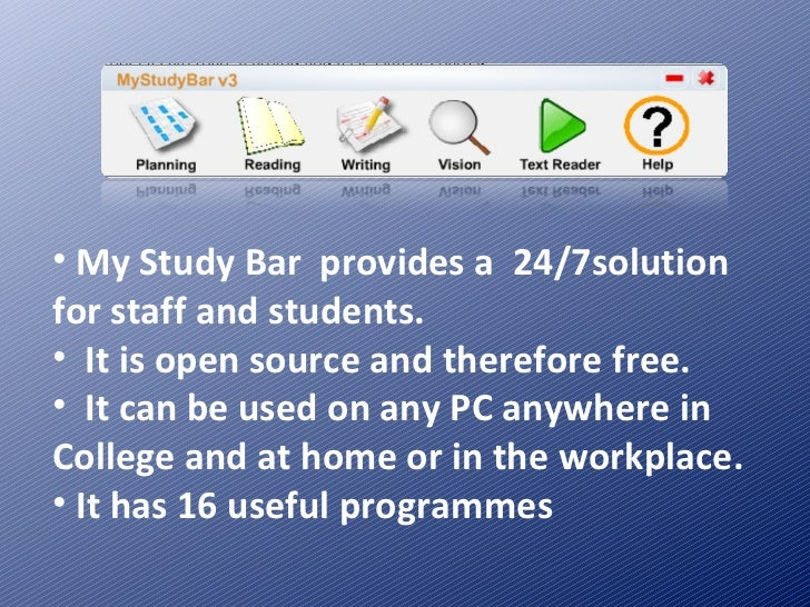 <ul><li>My Study Bar  provides a  24/7solution  for staff and students. </li></ul><ul><li>It is open source and therefore ...