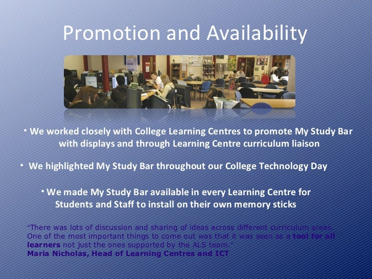 Promotion and Availability <ul><li>We worked closely with College Learning Centres to promote My Study Bar  with displays ...