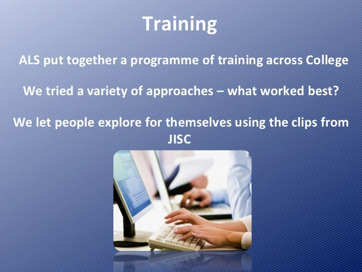 Training We tried a variety of approaches – what worked best? We let people explore for themselves using the clips from JI...