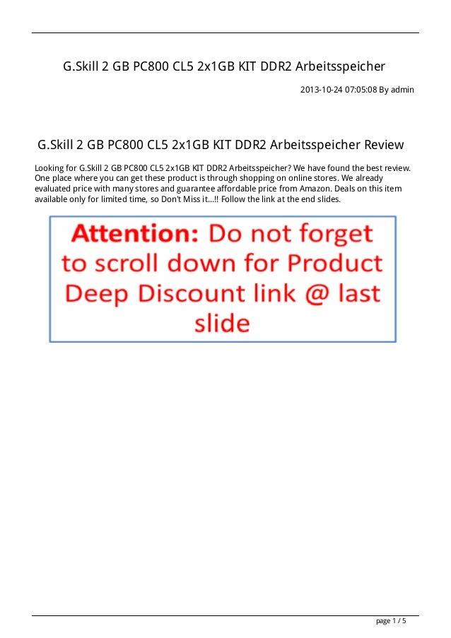 G.Skill 2 GB PC800 CL5 2x1GB KIT DDR2 Arbeitsspeicher 2013-10-24 07:05:08 By admin  G.Skill 2 GB PC800 CL5 2x1GB KIT DDR2 ...