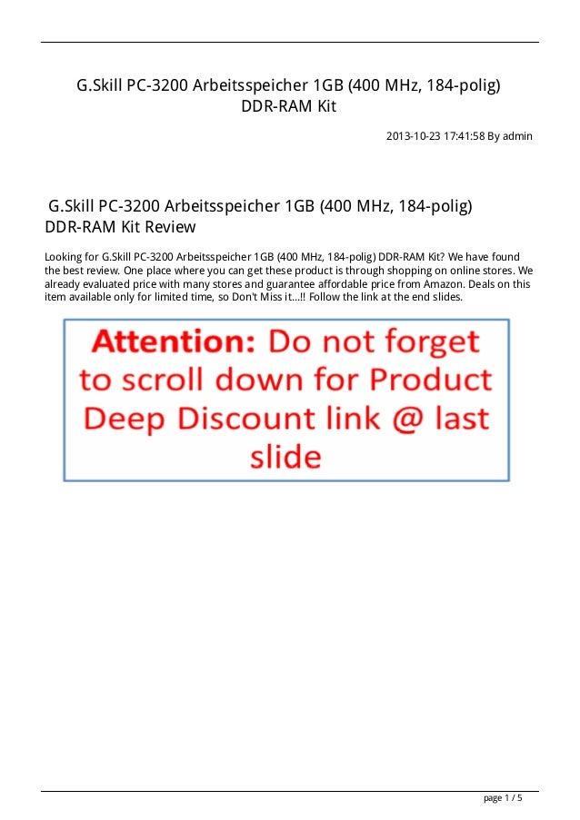 G.Skill PC-3200 Arbeitsspeicher 1GB (400 MHz, 184-polig) DDR-RAM Kit 2013-10-23 17:41:58 By admin  G.Skill PC-3200 Arbeits...