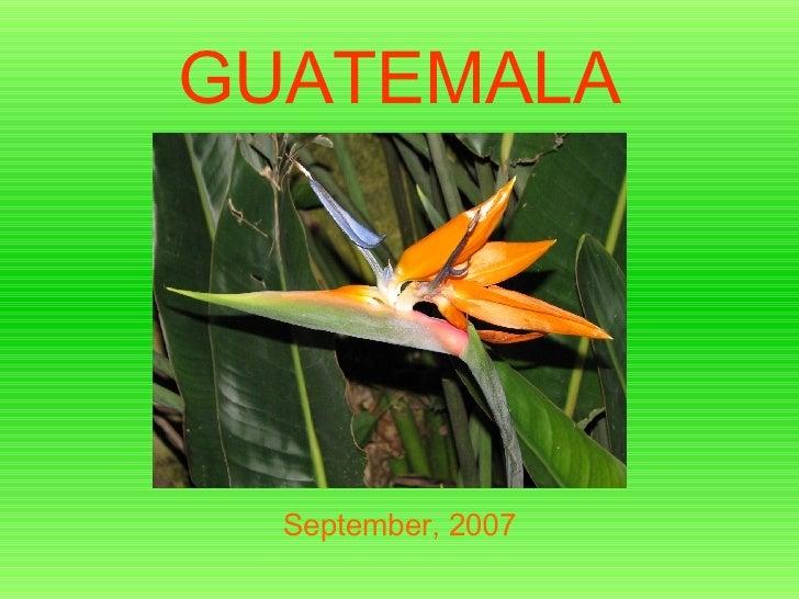 GUATEMALA ------- ------- ---------- September, 2007