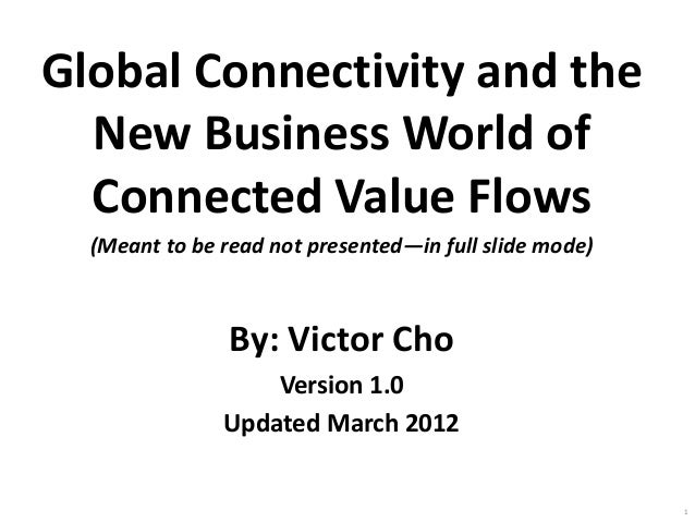 Global Connectivity and the New Business World of Connected Value Flows (Meant to be read not presented—in full slide mode...
