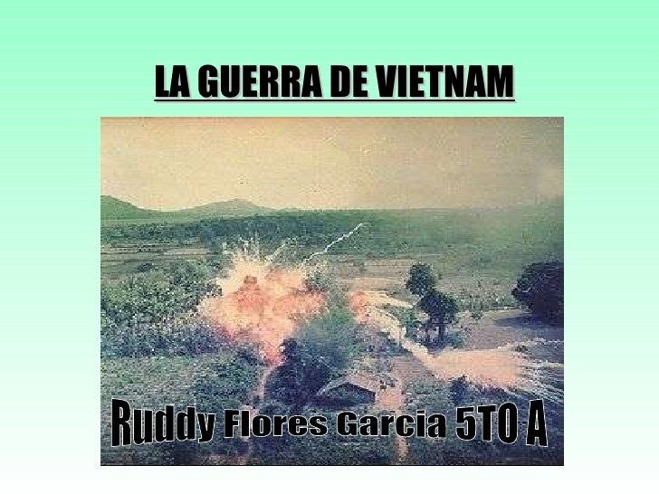 LA GUERRA DE VIETNAM Ruddy Flores Garcia 5TO A