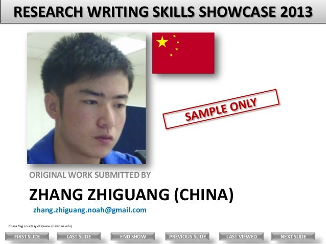 RESEARCH WRITING SKILLS SHOWCASE 2013  ORIGINAL WORK SUBMITTED BY  ZHANG ZHIGUANG (CHINA) zhang.zhiguang.noah@gmail.com Ch...