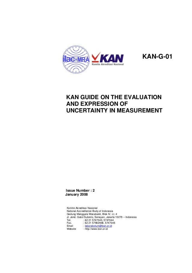 KAN-G-01 KAN GUIDE ON THE EVALUATION AND EXPRESSION OF UNCERTAINTY IN MEASUREMENT Issue Number : 2 January 2008 Komite Akr...