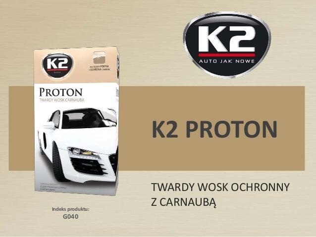 Indeks produktu: G040 K2 PROTON TWARDY WOSK OCHRONNY Z CARNAUBĄ