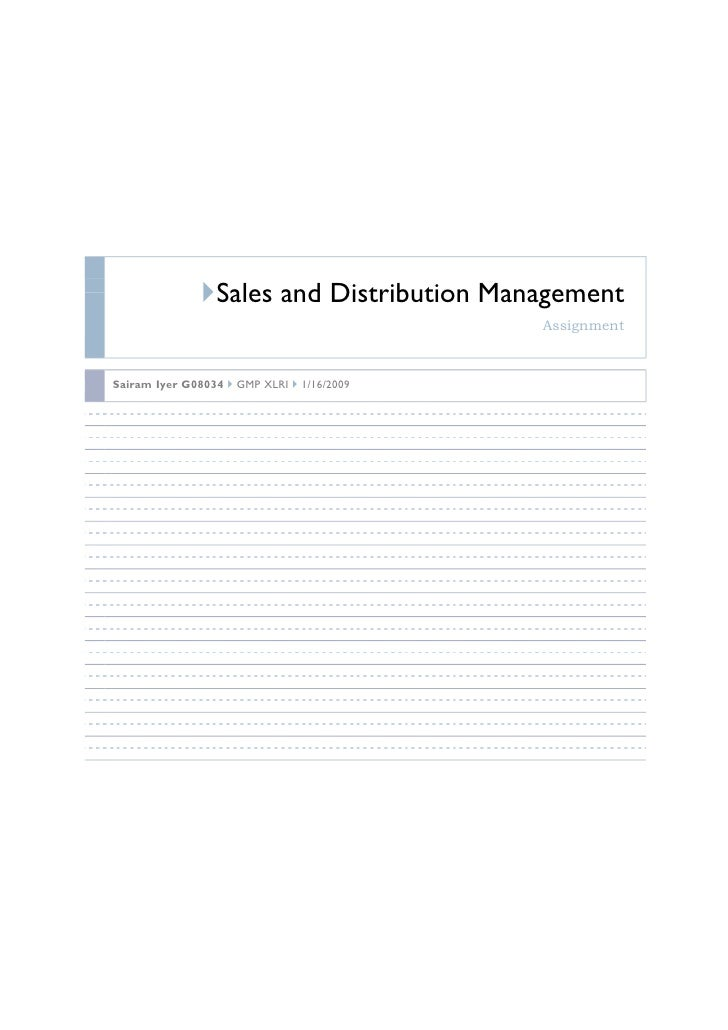 Sales and Distribution Management                                             Assignment    Sairam Iyer G08034   GMP XLRI ...