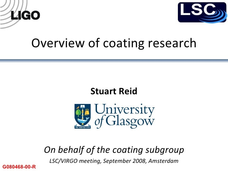 Overview of coating research Stuart Reid On behalf of the coating subgroup LSC/VIRGO meeting, September 2008, Amsterdam G0...