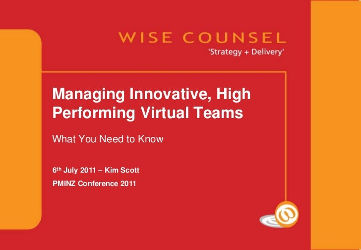 Managing Innovative, High Performing Virtual Teams<br />What You Need to Know<br />6th July 2011 – Kim Scott<br />PMINZ Co...
