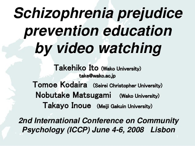 1 Schizophrenia prejudice prevention education by video watching Takehiko Ito (Wako University) take@wako.ac.jp Tomoe Koda...
