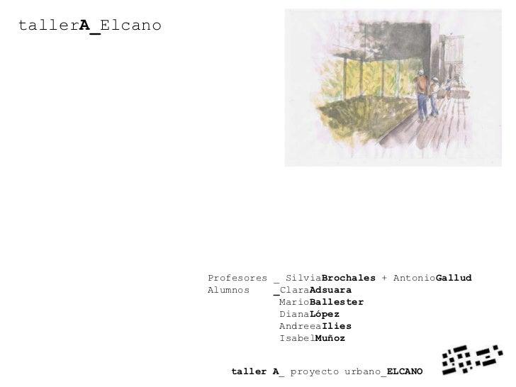 tallerA_Elcano                 Profesores _ SilviaBrochales + AntonioGallud                 Alumnos    _ClaraAdsuara      ...